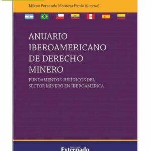 Anuario Iberoamericano de Derecho Minero: Fundamentos jurídicos del sector minero en Iberoamérica